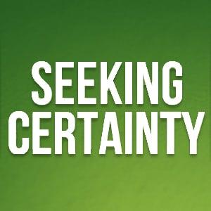 Seeking Certainty