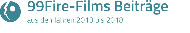 99Fire-Films 2013 bis 2018