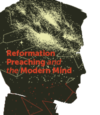 AMCL 2017: Reformation Preaching and the Modern Mind