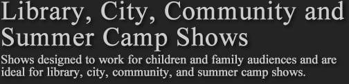 Library, City, Community and Summer Camp Shows