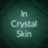 In Crystal Skin