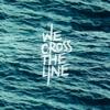 wecrosstheline