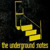 the underground: notes