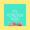 It's Forever Kids