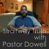 StraitwayTruth W/ Pastor Dowell