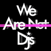 We Are Not Dj's