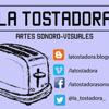 LA TOSTADORA artes sonoro-visual