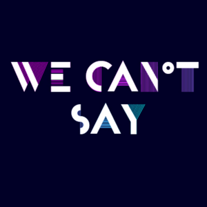 Profile picture for WE CAN'T SAY