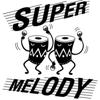 Super Melody