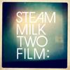 Steam Milk Two Film