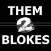Them 2 Blokes