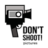 Don't Shoot! Pictures
