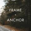 Frame + Anchor
