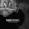 THOSE DRONES