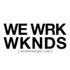 WE WRK WKNDS