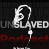 Unslaved Podcast