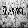 My Gloomy Machine