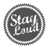 STAY LOUD