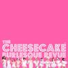 Cheesecake Burlesque Revue