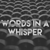 Words in a Whisper