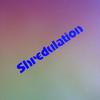 Shredulation