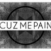 CUZ ME PAIN