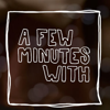 A FEW MINUTES WITH