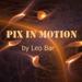 PIX IN MOTION by Leo Bar