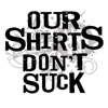 Our Shirts Don't Suck