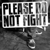 Please Do Not Fight