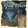 The Good River