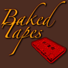 Baked Tapes