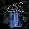 Mila's Fountain - The Series
