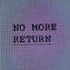 NO MORE RETURN