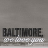 Baltimore, We Love You