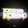 You Heard Nothing