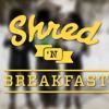 Shred' n Breakfast