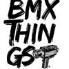 BMX THINGS