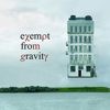 Exempt From Gravity