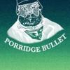 Porridge Bullet
