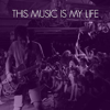 This Music Is My Life