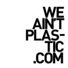 WE AIN'T PLASTIC