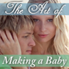 The Art of Making a Baby