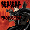BERSERK  PRODUCTION