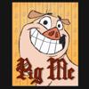 Pig Me