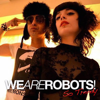 WE ARE ROBOTS!
