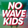 NO WAVE KIDS
