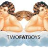 TWOFATBOYS