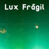 Lux Fragil