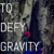 To Defy Gravity